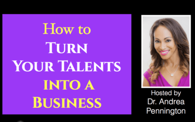 How to Turn Your Talents into a Business | A Mini-Class by Dr Andrea Pennington