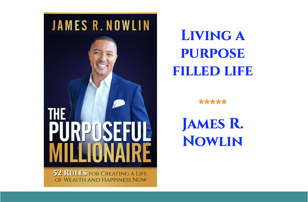 Meet the 'Purposeful Millionaire', James R. Nowlin (Video interview)