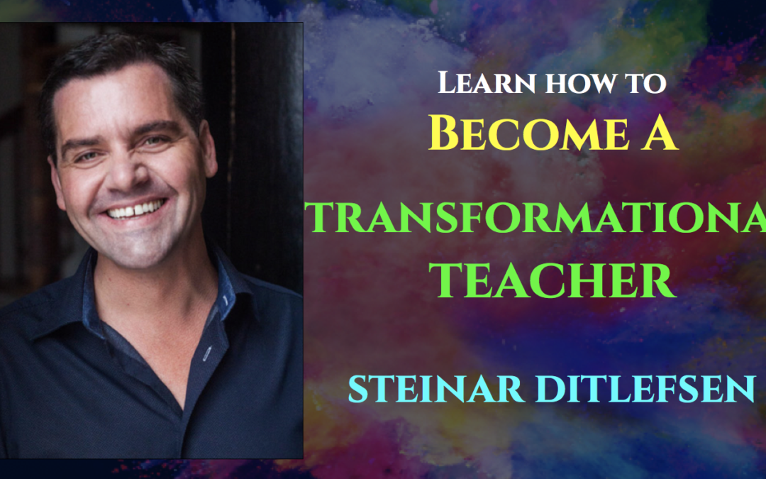 How to Become a Transformational Teacher (Video) Interview with Steinar Ditlefsen