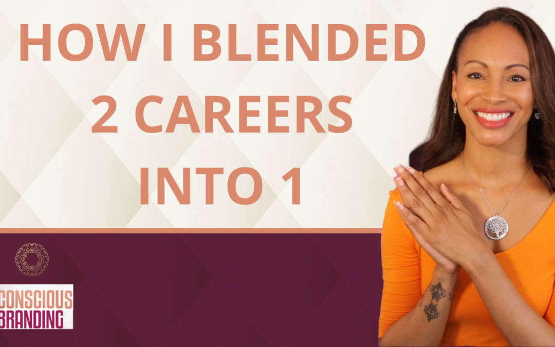 How I Blended 2 Careers Into 1 | Conscious Branding Episode 3